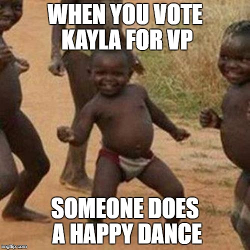 Third World Success Kid Meme | WHEN YOU VOTE KAYLA FOR VP SOMEONE DOES A HAPPY DANCE | image tagged in memes,third world success kid | made w/ Imgflip meme maker