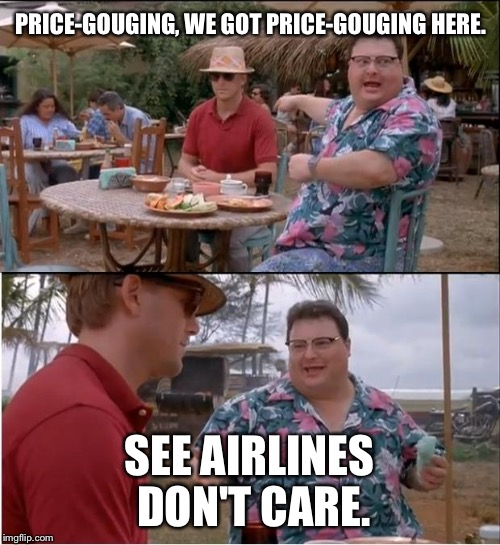 Airline ticket status quo | PRICE-GOUGING, WE GOT PRICE-GOUGING HERE. SEE AIRLINES DON'T CARE. | image tagged in memes,see nobody cares,united airlines,delta,price,hurricane irma | made w/ Imgflip meme maker