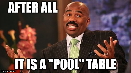 "Steve Harvey Meme | AFTER ALL IT IS A ""POOL"" TABLE 
