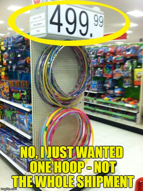 Maybe if I ask Santa Claus... | NO, I JUST WANTED ONE HOOP - NOT THE WHOLE SHIPMENT | image tagged in funny | made w/ Imgflip meme maker