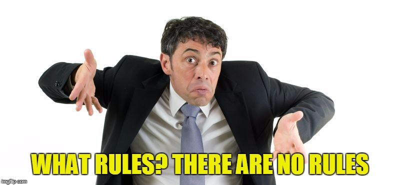 WHAT RULES? THERE ARE NO RULES | made w/ Imgflip meme maker