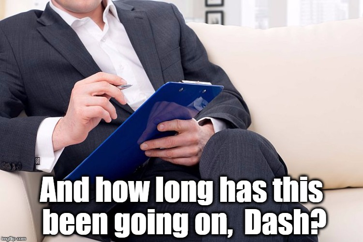 And how long has this been going on,  Dash? | made w/ Imgflip meme maker