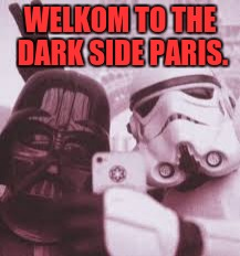 Vader selfy | WELKOM TO THE DARK SIDE PARIS. | image tagged in darth vader,stormtrooper,selfy,paris,vader selfy | made w/ Imgflip meme maker