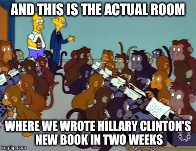 We get Better Rates than Made in China or Bangladesh this Way........ | AND THIS IS THE ACTUAL ROOM WHERE WE WROTE HILLARY CLINTON'S NEW BOOK IN TWO WEEKS | image tagged in memes,funny | made w/ Imgflip meme maker
