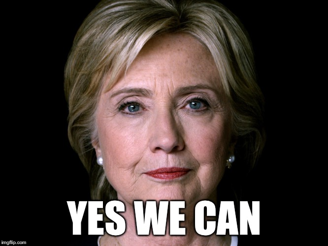 YES WE CAN | image tagged in bad pun hillary | made w/ Imgflip meme maker
