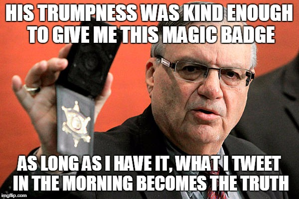 HIS TRUMPNESS WAS KIND ENOUGH TO GIVE ME THIS MAGIC BADGE AS LONG AS I HAVE IT, WHAT I TWEET IN THE MORNING BECOMES THE TRUTH | made w/ Imgflip meme maker