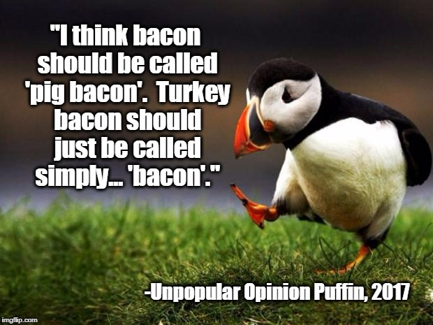 "Unpopular Opinion Puffin Loves Turkey Bacon: ""...Healthy, meaty, perfecty."" 