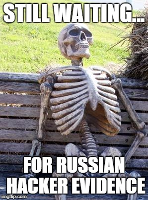 Waiting Skeleton Meme | STILL WAITING... FOR RUSSIAN HACKER EVIDENCE | image tagged in memes,waiting skeleton | made w/ Imgflip meme maker
