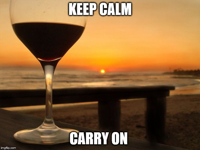wine glass on beach-2 | KEEP CALM CARRY ON | image tagged in wine glass on beach-2 | made w/ Imgflip meme maker