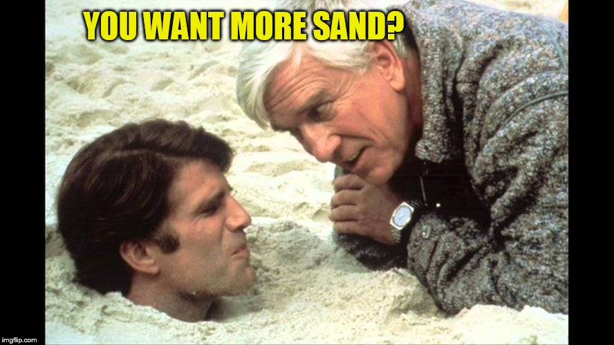 YOU WANT MORE SAND? | made w/ Imgflip meme maker