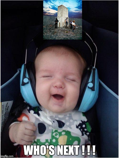 Rock Baby | WHO'S NEXT ! ! ! | image tagged in rock baby | made w/ Imgflip meme maker