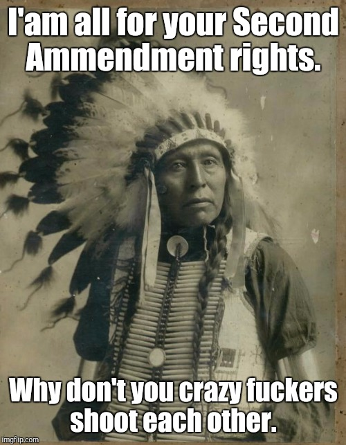 I'am all for your Second Ammendment rights. Why don't you crazy f**kers shoot each other. | made w/ Imgflip meme maker