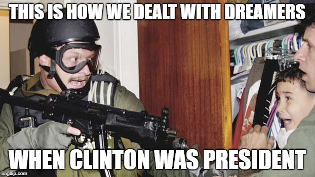 DREAMERZ | THIS IS HOW WE DEALT WITH DREAMERS WHEN CLINTON WAS PRESIDENT | image tagged in dreamer,daca | made w/ Imgflip meme maker