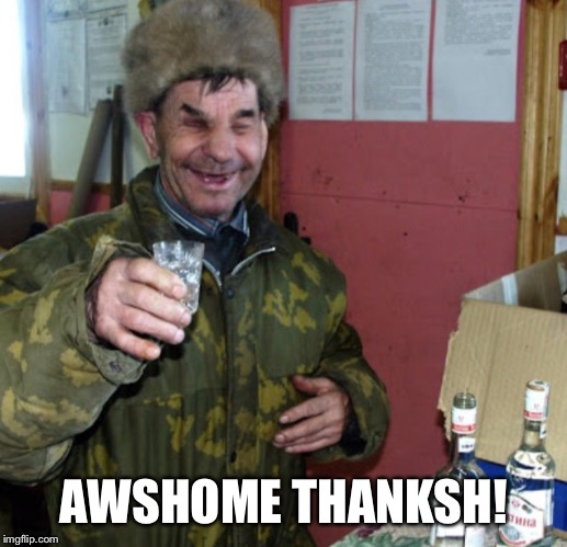 Blind Russian cheers! | AWSHOME THANKSH! | image tagged in blind russian cheers | made w/ Imgflip meme maker