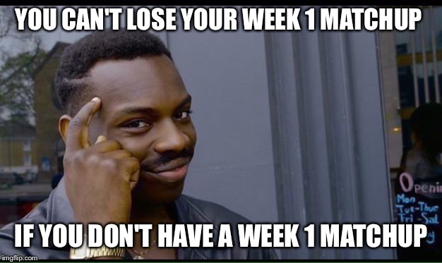 Roll Safe Think About It Meme | YOU CAN'T LOSE YOUR WEEK 1 MATCHUP IF YOU DON'T HAVE A WEEK 1 MATCHUP | image tagged in thinking black guy | made w/ Imgflip meme maker