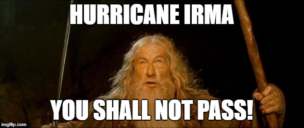 gandalf you shall not pass | HURRICANE IRMA YOU SHALL NOT PASS! | image tagged in gandalf you shall not pass | made w/ Imgflip meme maker