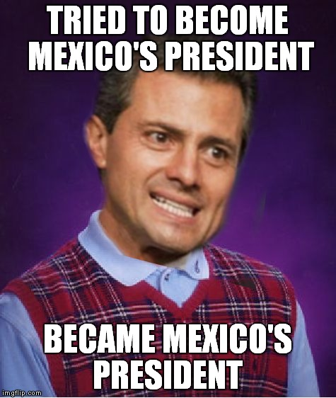 TRIED TO BECOME MEXICO'S PRESIDENT BECAME MEXICO'S PRESIDENT | made w/ Imgflip meme maker