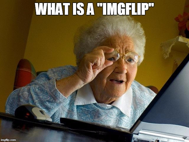 "Meh, can't really think of a name. | WHAT IS A ""IMGFLIP"" 