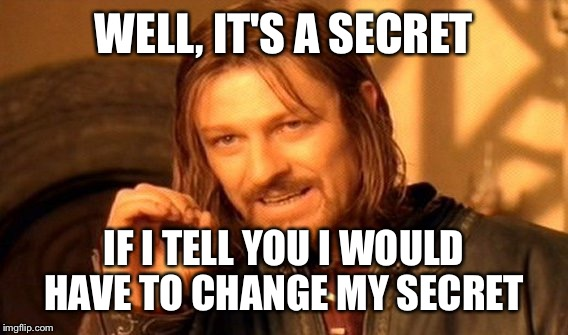 One Does Not Simply Meme | WELL, IT'S A SECRET IF I TELL YOU I WOULD HAVE TO CHANGE MY SECRET | image tagged in memes,one does not simply | made w/ Imgflip meme maker