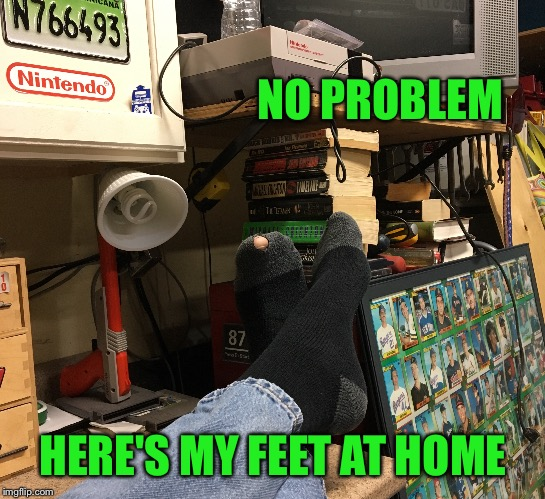NO PROBLEM HERE'S MY FEET AT HOME | made w/ Imgflip meme maker