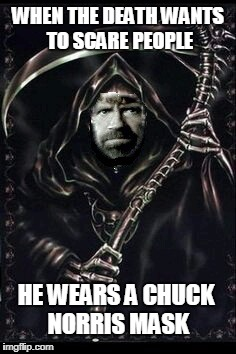 Chuck Norris mask | WHEN THE DEATH WANTS TO SCARE PEOPLE HE WEARS A CHUCK NORRIS MASK | image tagged in chuck norris,death,memes | made w/ Imgflip meme maker