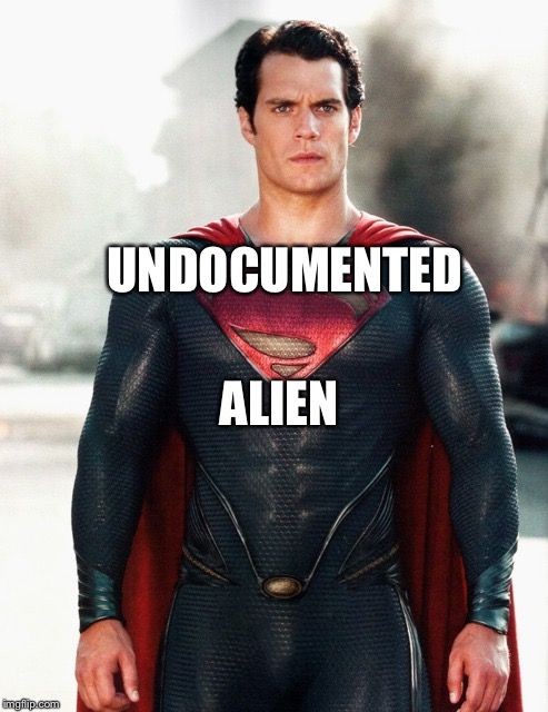 Dreamer | UNDOCUMENTED ALIEN | image tagged in superman | made w/ Imgflip meme maker