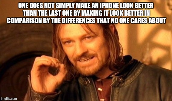 One Does Not Simply Meme | ONE DOES NOT SIMPLY MAKE AN IPHONE LOOK BETTER THAN THE LAST ONE BY MAKING IT LOOK BETTER IN COMPARISON BY THE DIFFERENCES THAT NO ONE CARES | image tagged in memes,one does not simply | made w/ Imgflip meme maker