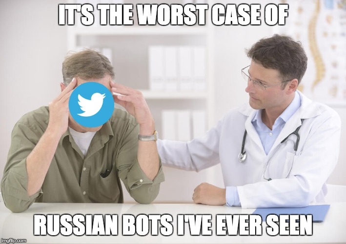 It burns when I Tweet | IT'S THE WORST CASE OF RUSSIAN BOTS I'VE EVER SEEN | image tagged in russia,twitter | made w/ Imgflip meme maker