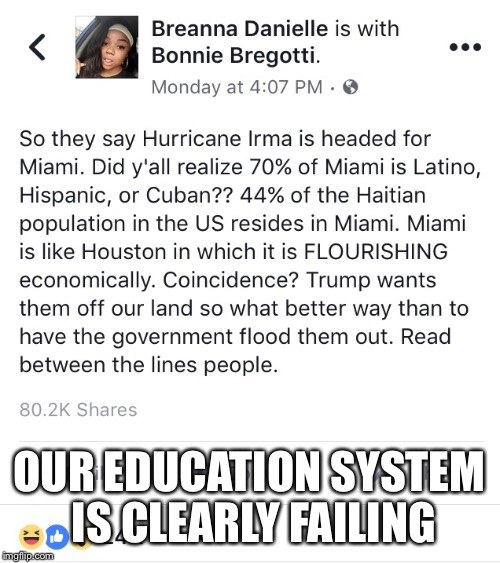You can't make this crap up | OUR EDUCATION SYSTEM IS CLEARLY FAILING | image tagged in breanna danielle,facebook,hurricane irma,facepalm,donald trump | made w/ Imgflip meme maker