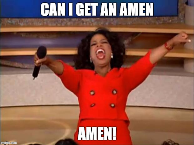 Oprah You Get A Meme | CAN I GET AN AMEN AMEN! | image tagged in memes,oprah you get a | made w/ Imgflip meme maker