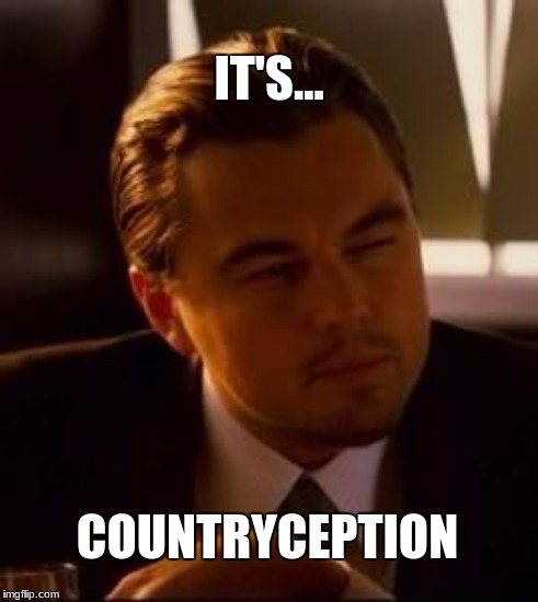 IT'S... COUNTRYCEPTION | made w/ Imgflip meme maker