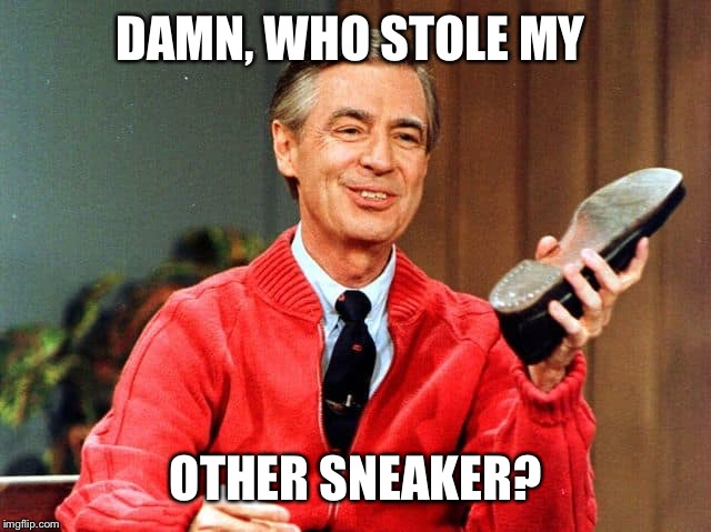 DAMN, WHO STOLE MY OTHER SNEAKER? | made w/ Imgflip meme maker