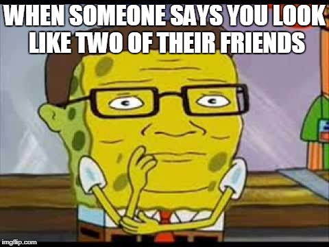 Hankbob | WHEN SOMEONE SAYS YOU LOOK LIKE TWO OF THEIR FRIENDS | image tagged in spongebob,hank hill,friendship | made w/ Imgflip meme maker