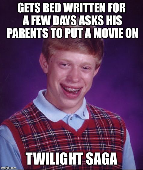 Bad Luck Brian Meme | GETS BED WRITTEN FOR A FEW DAYS ASKS HIS PARENTS TO PUT A MOVIE ON TWILIGHT SAGA | image tagged in memes,bad luck brian,twilight saga,vampire,werewolf,movies | made w/ Imgflip meme maker