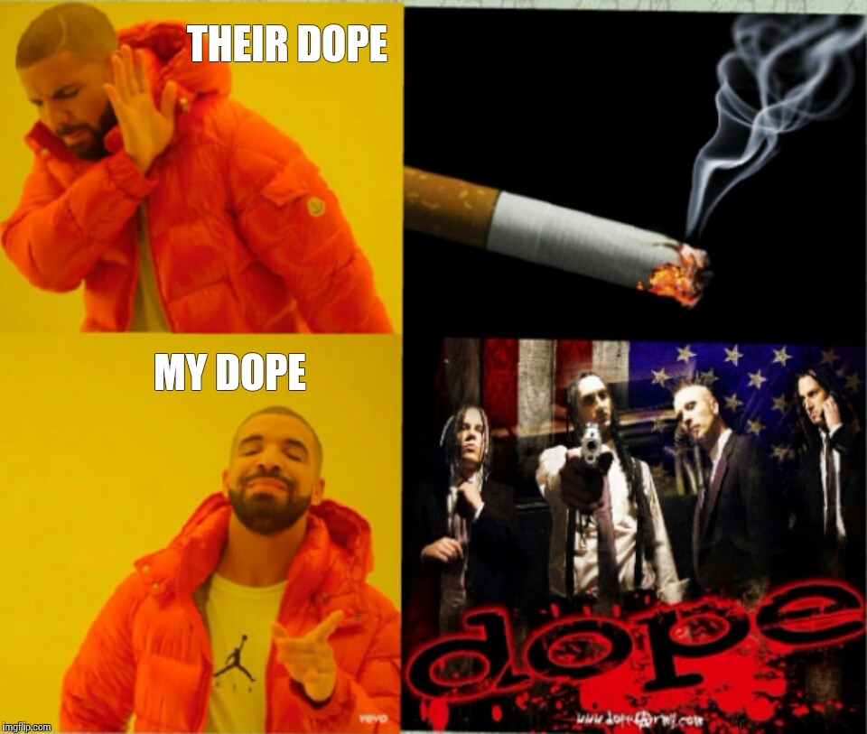Dope meaning featuring Drake | THEIR DOPE MY DOPE | image tagged in drake hotline approves,memes,heavy metal,dope | made w/ Imgflip meme maker