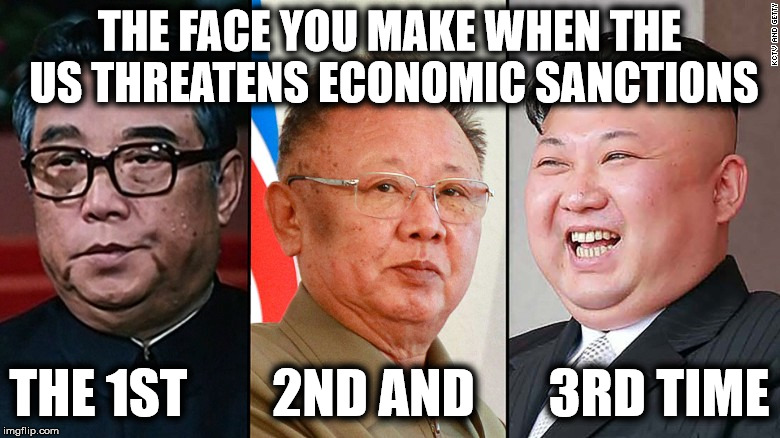 It ain't working | THE FACE YOU MAKE WHEN THE US THREATENS ECONOMIC SANCTIONS THE 1ST        2ND AND       3RD TIME | image tagged in kim jong un,problem | made w/ Imgflip meme maker