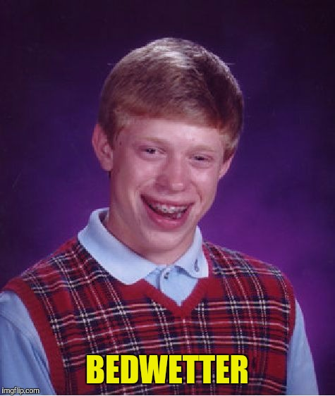 Bad Luck Brian Meme | BEDWETTER | image tagged in memes,bad luck brian | made w/ Imgflip meme maker