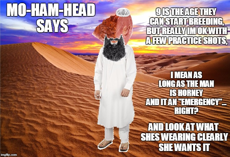 mo ham head | MO-HAM-HEAD SAYS 9 IS THE AGE THEY CAN START BREEDING, BUT REALLY IM OK WITH A FEW PRACTICE SHOTS, I MEAN AS LONG AS THE MAN IS HORNEY AND I | image tagged in mo ham head | made w/ Imgflip meme maker
