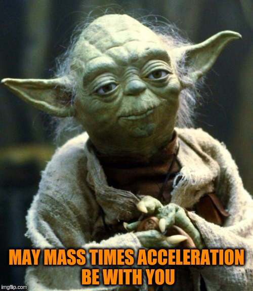 Newton Yoda ( F=ma ) |  MAY MASS TIMES ACCELERATION BE WITH YOU | image tagged in memes,star wars yoda,funny,physics,sir isaac newton | made w/ Imgflip meme maker