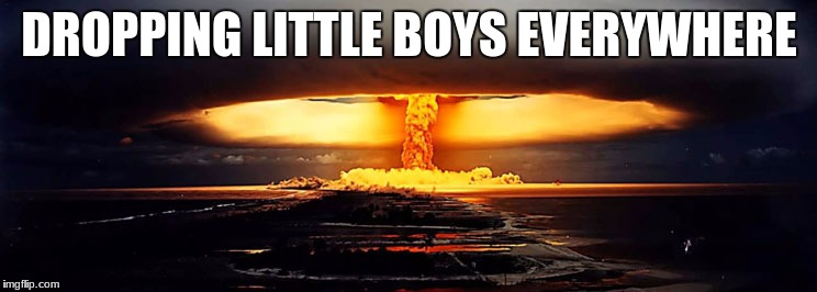 little boy bombs :D | DROPPING LITTLE BOYS EVERYWHERE | image tagged in ww2 | made w/ Imgflip meme maker