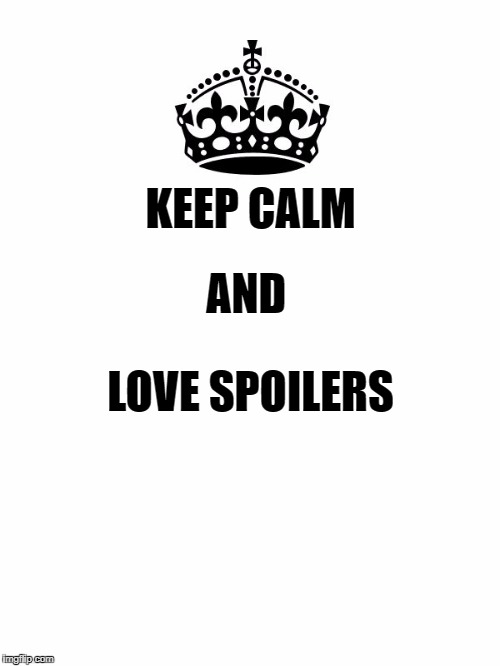 Keep Calm And Carry On White | KEEP CALM AND LOVE SPOILERS | image tagged in keep calm and carry on white | made w/ Imgflip meme maker