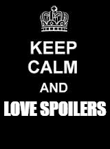 Keep calm blank | LOVE SPOILERS | image tagged in keep calm blank | made w/ Imgflip meme maker