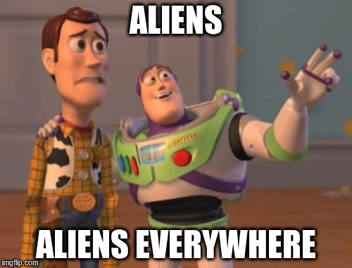 X, X Everywhere Meme | ALIENS ALIENS EVERYWHERE | image tagged in memes,x,x everywhere,x x everywhere | made w/ Imgflip meme maker