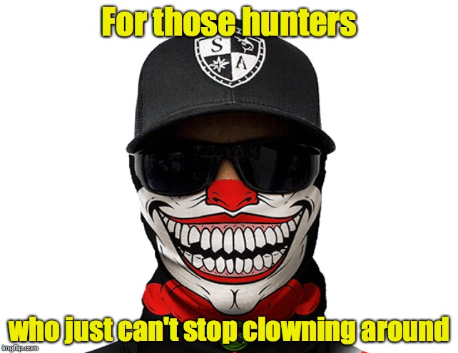The season's coming | For those hunters who just can't stop clowning around | image tagged in hunter,clown | made w/ Imgflip meme maker