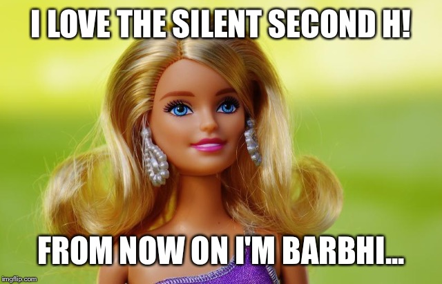 I LOVE THE SILENT SECOND H! FROM NOW ON I'M BARBHI... | image tagged in barbie head shot | made w/ Imgflip meme maker