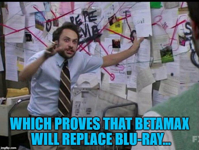 It's true. I know a guy, who knows a guy, that lives next door to a guy... :) | WHICH PROVES THAT BETAMAX WILL REPLACE BLU-RAY... | image tagged in trying to explain,memes,betamax,blu-ray,technology | made w/ Imgflip meme maker