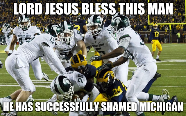 Michigan State blocked Punt | LORD JESUS BLESS THIS MAN HE HAS SUCCESSFULLY SHAMED MICHIGAN | image tagged in michigan sucks,ttun,ohio state | made w/ Imgflip meme maker