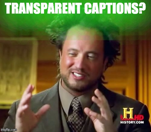 Ancient Aliens Meme | TRANSPARENT CAPTIONS? | image tagged in memes,ancient aliens | made w/ Imgflip meme maker
