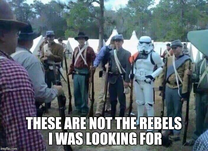 THESE ARE NOT THE REBELS I WAS LOOKING FOR | image tagged in stormtrooper | made w/ Imgflip meme maker