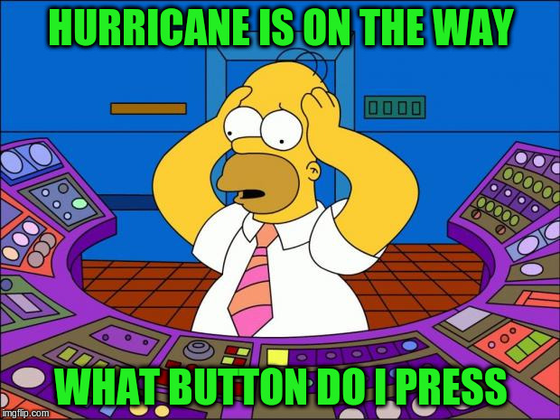 HURRICANE IS ON THE WAY WHAT BUTTON DO I PRESS | made w/ Imgflip meme maker